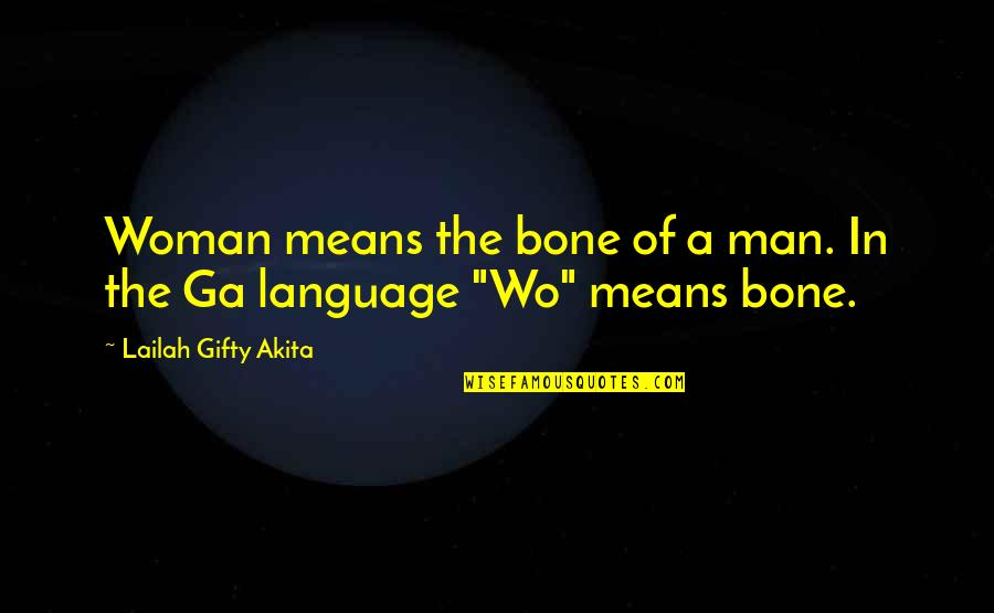 A Man Of Faith Quotes By Lailah Gifty Akita: Woman means the bone of a man. In