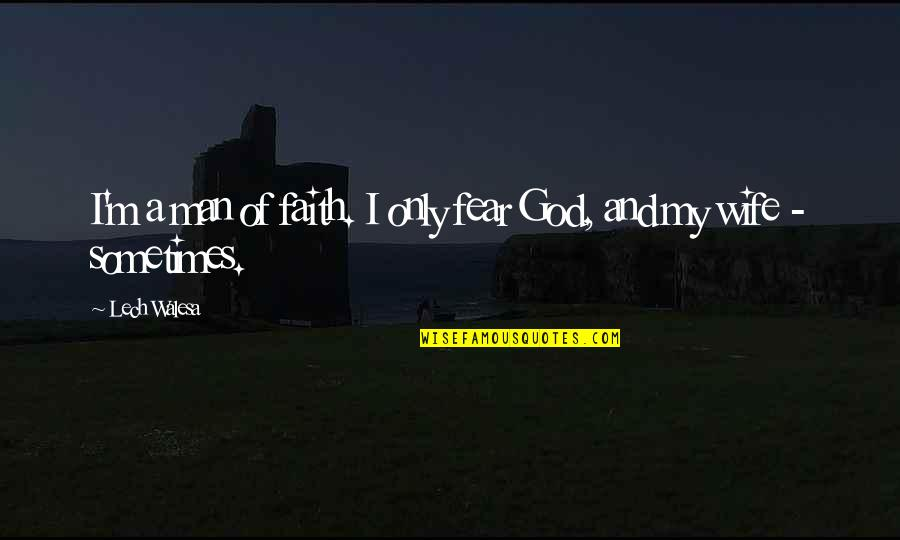 A Man Of Faith Quotes By Lech Walesa: I'm a man of faith. I only fear