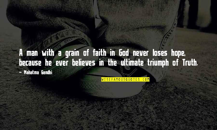 A Man Of Faith Quotes By Mahatma Gandhi: A man with a grain of faith in