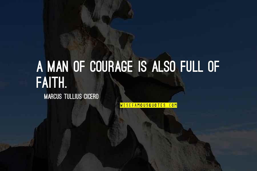 A Man Of Faith Quotes By Marcus Tullius Cicero: A man of courage is also full of