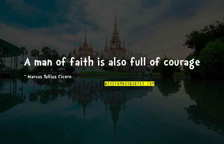 A Man Of Faith Quotes By Marcus Tullius Cicero: A man of faith is also full of