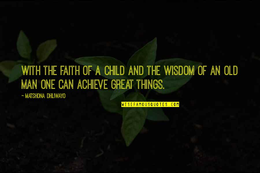 A Man Of Faith Quotes By Matshona Dhliwayo: With the faith of a child and the