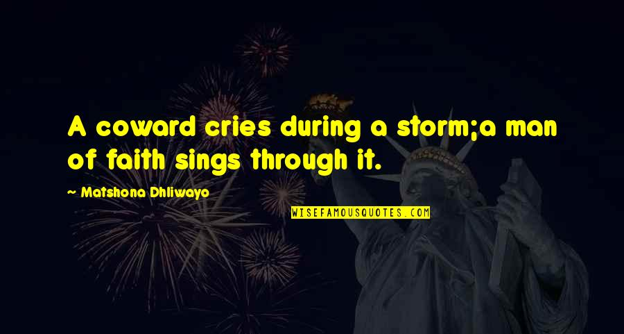 A Man Of Faith Quotes By Matshona Dhliwayo: A coward cries during a storm;a man of