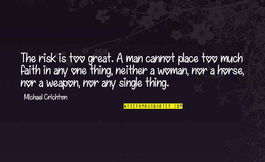 A Man Of Faith Quotes By Michael Crichton: The risk is too great. A man cannot