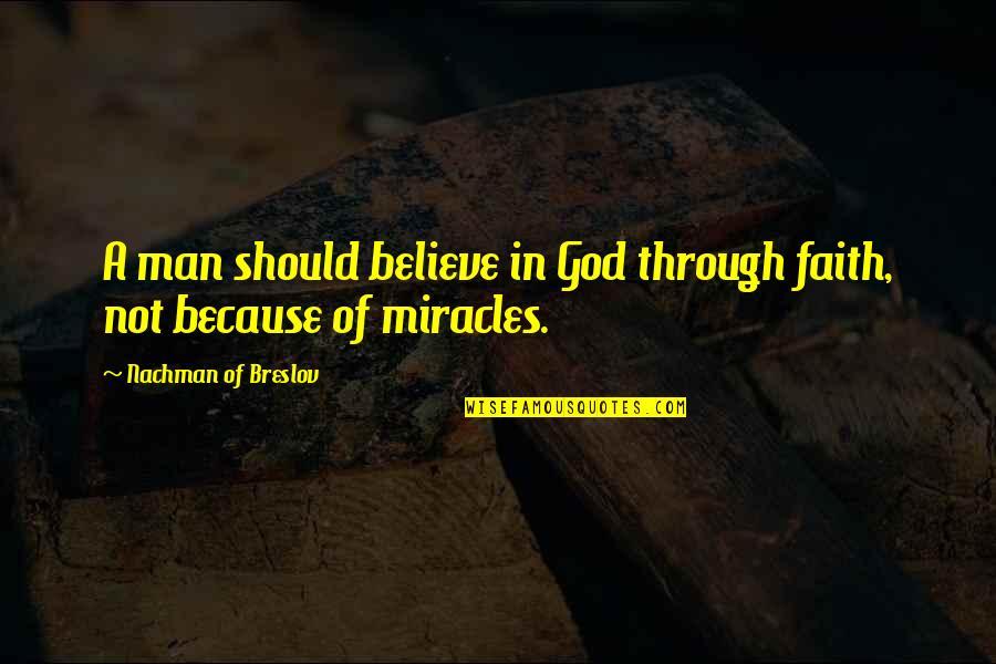 A Man Of Faith Quotes By Nachman Of Breslov: A man should believe in God through faith,