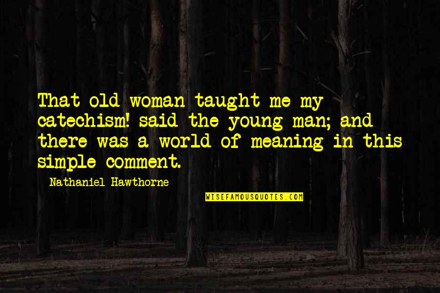 A Man Of Faith Quotes By Nathaniel Hawthorne: That old woman taught me my catechism! said