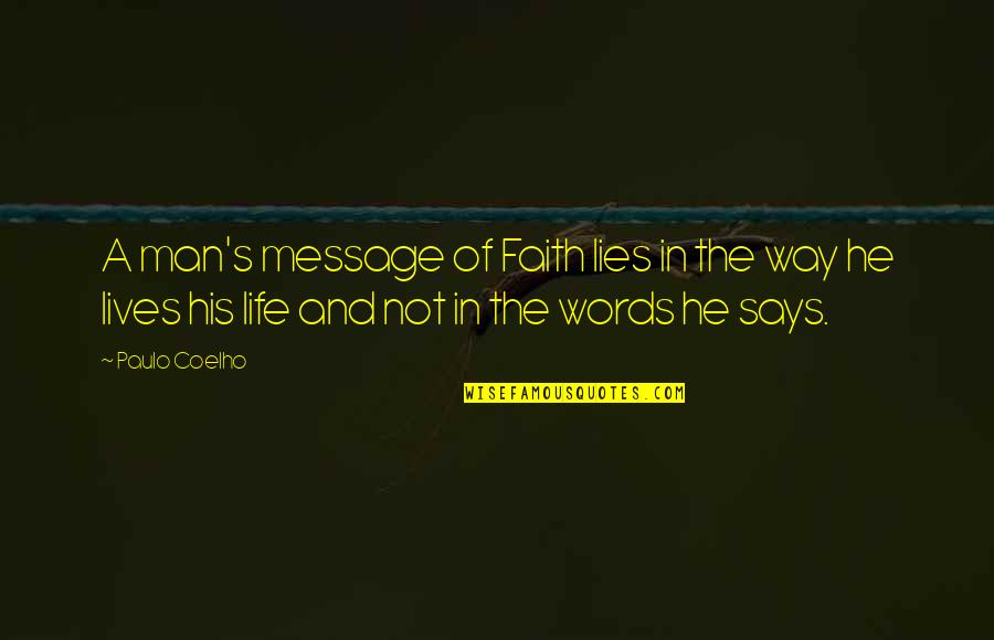 A Man Of Faith Quotes By Paulo Coelho: A man's message of Faith lies in the
