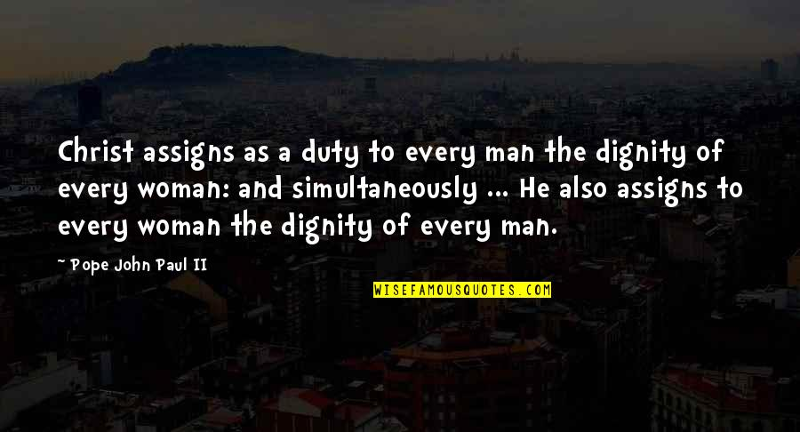 A Man Of Faith Quotes By Pope John Paul II: Christ assigns as a duty to every man