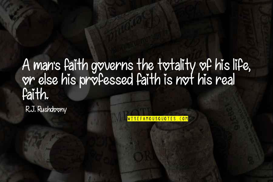 A Man Of Faith Quotes By R.J. Rushdoony: A man's faith governs the totality of his