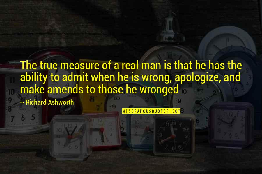 A Man Of Faith Quotes By Richard Ashworth: The true measure of a real man is