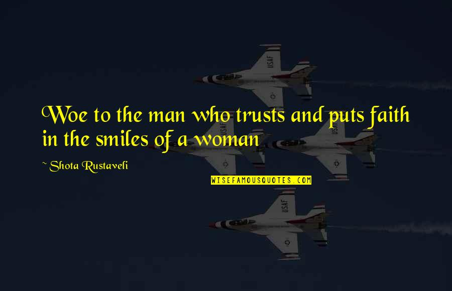 A Man Of Faith Quotes By Shota Rustaveli: Woe to the man who trusts and puts