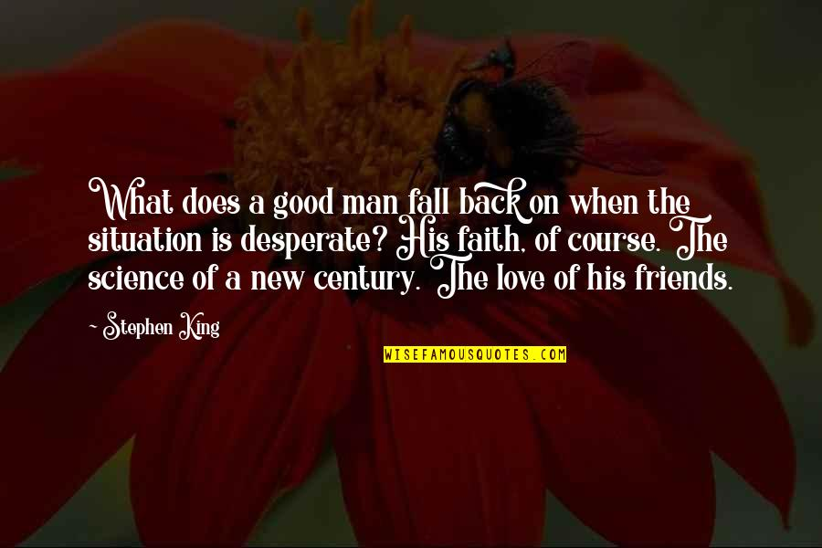 A Man Of Faith Quotes By Stephen King: What does a good man fall back on
