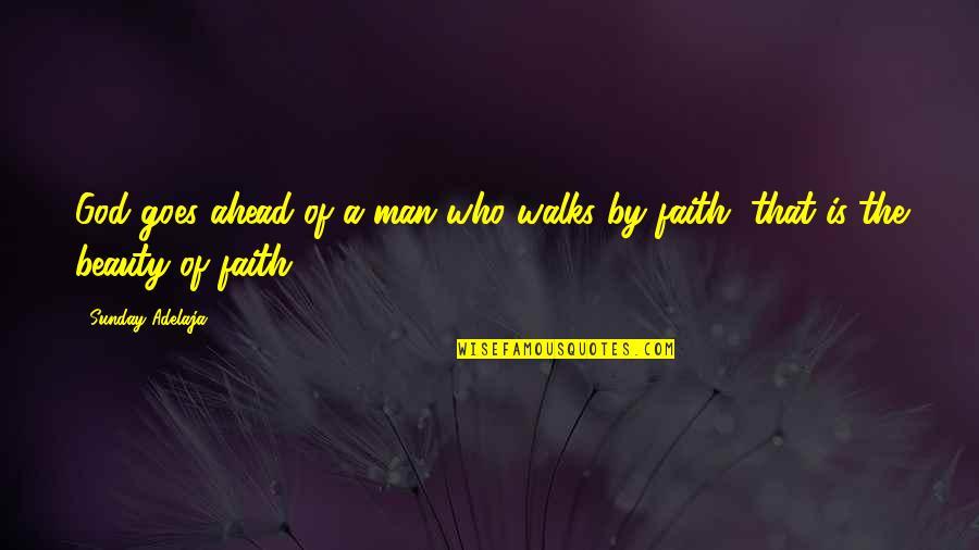 A Man Of Faith Quotes By Sunday Adelaja: God goes ahead of a man who walks