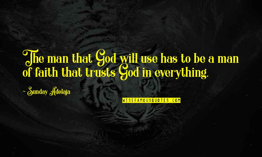 A Man Of Faith Quotes By Sunday Adelaja: The man that God will use has to