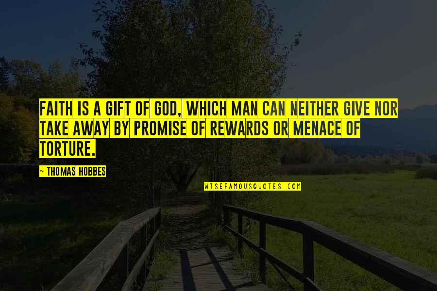 A Man Of Faith Quotes By Thomas Hobbes: Faith is a gift of God, which man