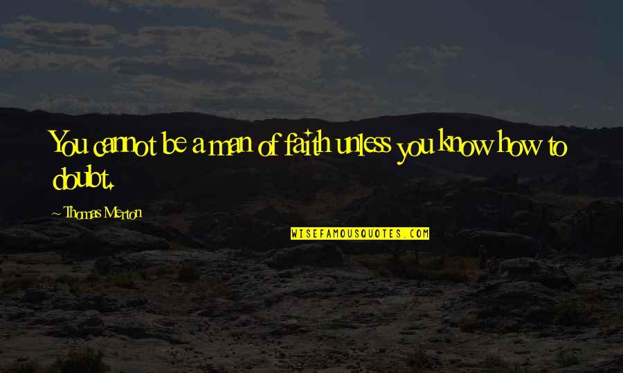 A Man Of Faith Quotes By Thomas Merton: You cannot be a man of faith unless