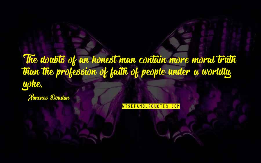 A Man Of Faith Quotes By Ximenes Doudan: The doubts of an honest man contain more