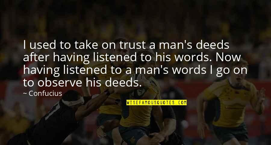 A Man Of Words And Not Of Deeds Quotes By Confucius: I used to take on trust a man's