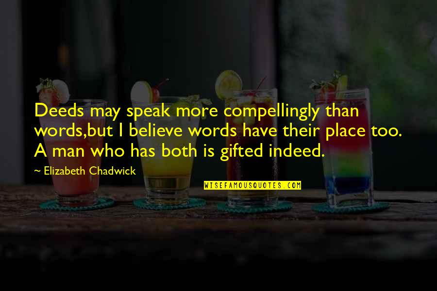 A Man Of Words And Not Of Deeds Quotes By Elizabeth Chadwick: Deeds may speak more compellingly than words,but I