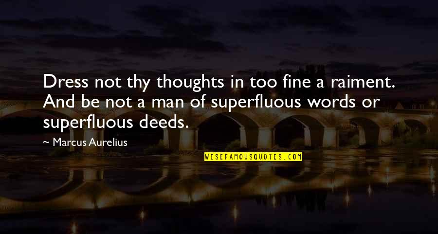 A Man Of Words And Not Of Deeds Quotes By Marcus Aurelius: Dress not thy thoughts in too fine a