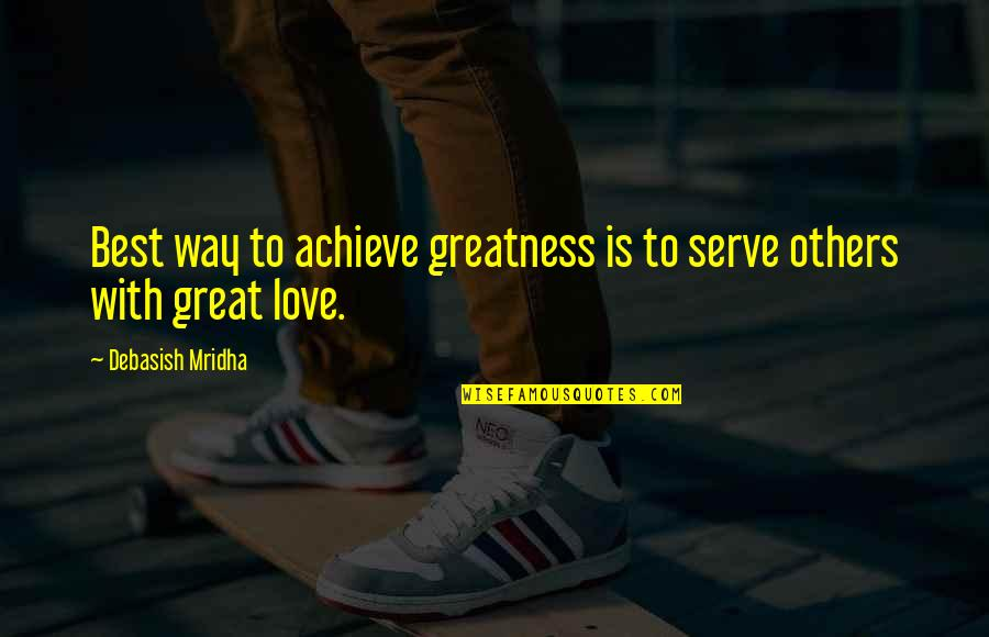 A Man Should Never Make A Woman Cry Quotes By Debasish Mridha: Best way to achieve greatness is to serve