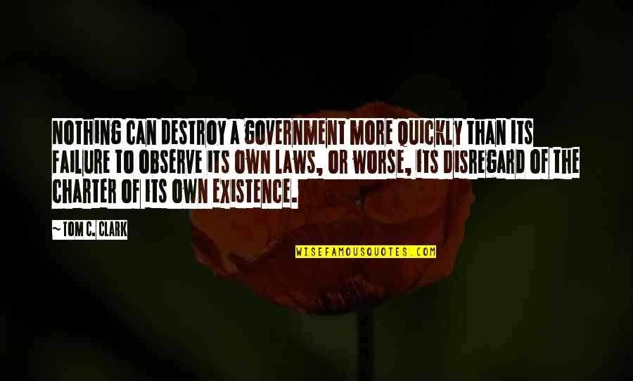 A Man Should Never Make A Woman Cry Quotes By Tom C. Clark: Nothing can destroy a government more quickly than