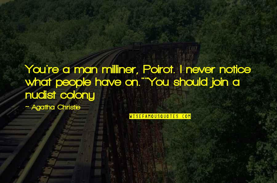 A Man Should Never Quotes By Agatha Christie: You're a man milliner, Poirot. I never notice