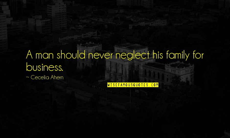 A Man Should Never Quotes By Cecelia Ahern: A man should never neglect his family for