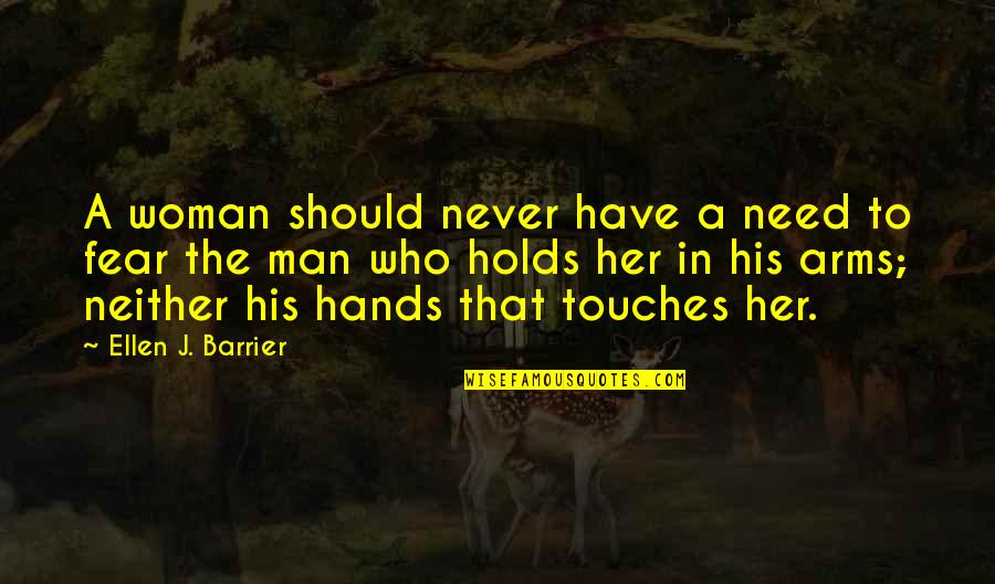 A Man Should Never Quotes By Ellen J. Barrier: A woman should never have a need to