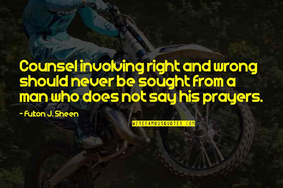A Man Should Never Quotes By Fulton J. Sheen: Counsel involving right and wrong should never be