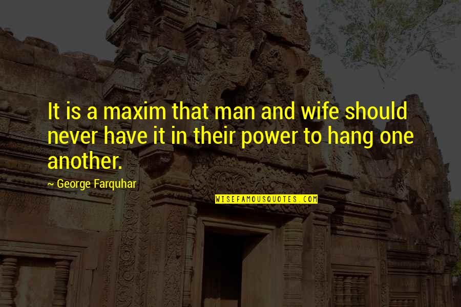 A Man Should Never Quotes By George Farquhar: It is a maxim that man and wife