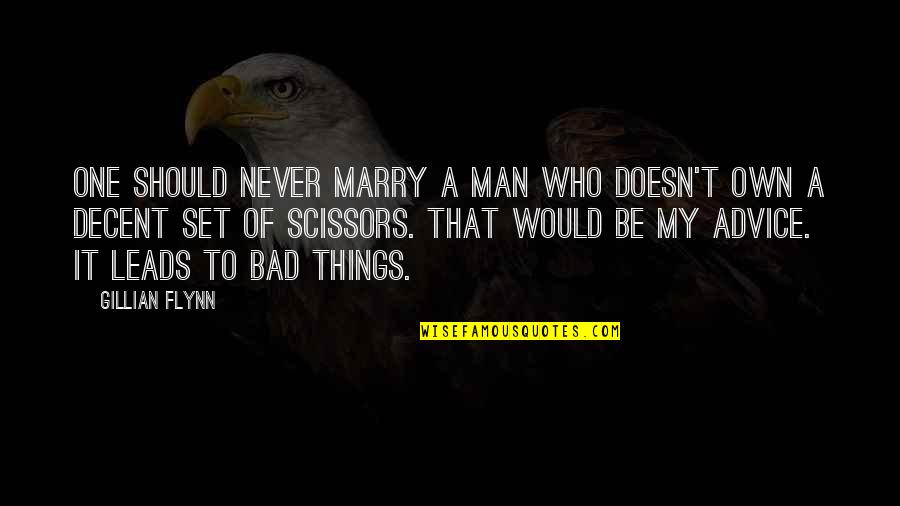 A Man Should Never Quotes By Gillian Flynn: One should never marry a man who doesn't