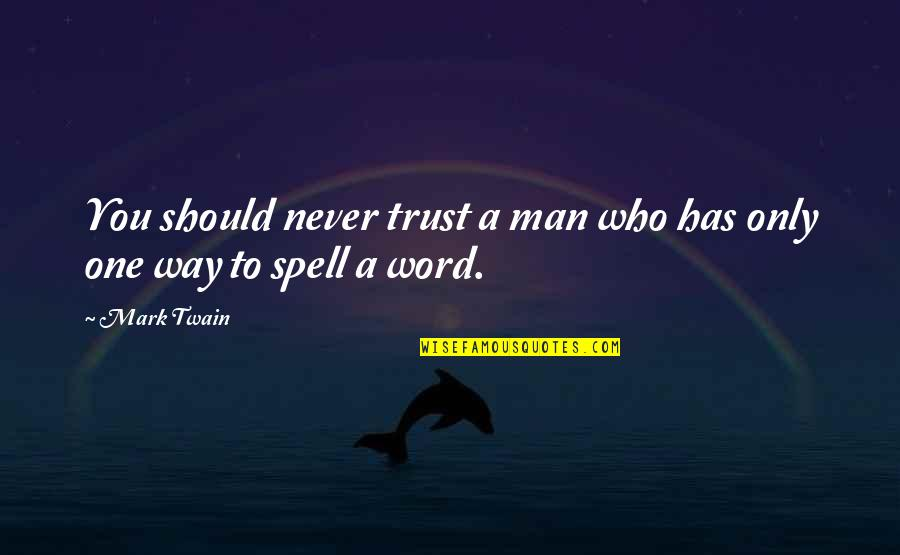 A Man Should Never Quotes By Mark Twain: You should never trust a man who has