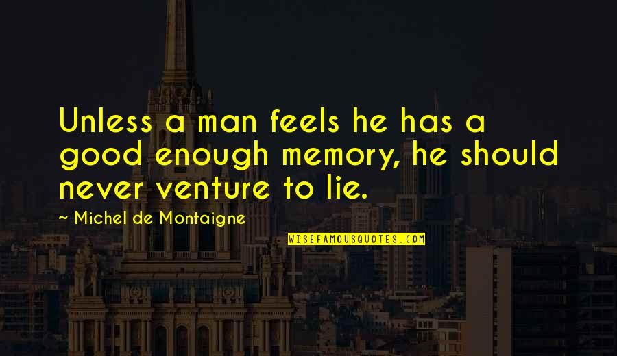 A Man Should Never Quotes By Michel De Montaigne: Unless a man feels he has a good