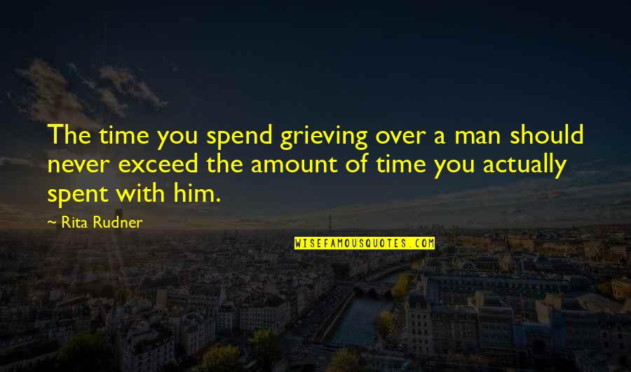 A Man Should Never Quotes By Rita Rudner: The time you spend grieving over a man