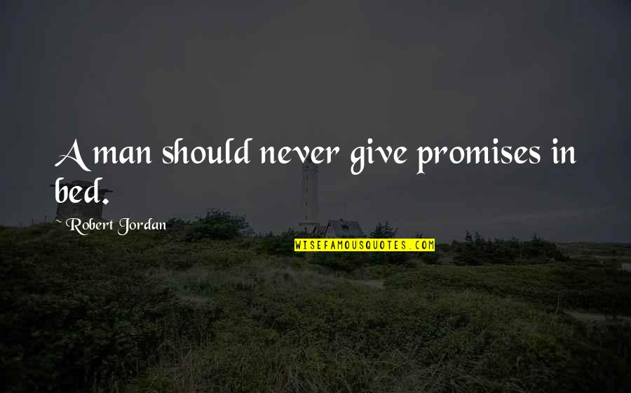 A Man Should Never Quotes By Robert Jordan: A man should never give promises in bed.