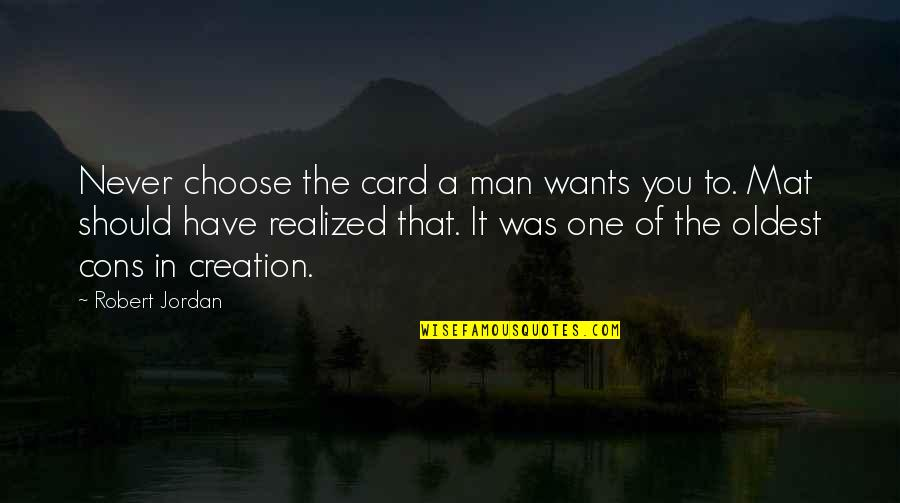 A Man Should Never Quotes By Robert Jordan: Never choose the card a man wants you
