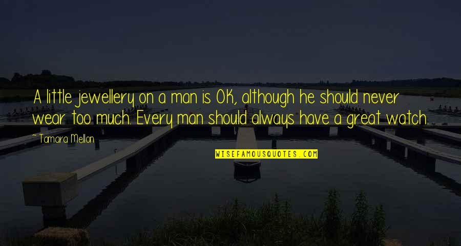 A Man Should Never Quotes By Tamara Mellon: A little jewellery on a man is OK,