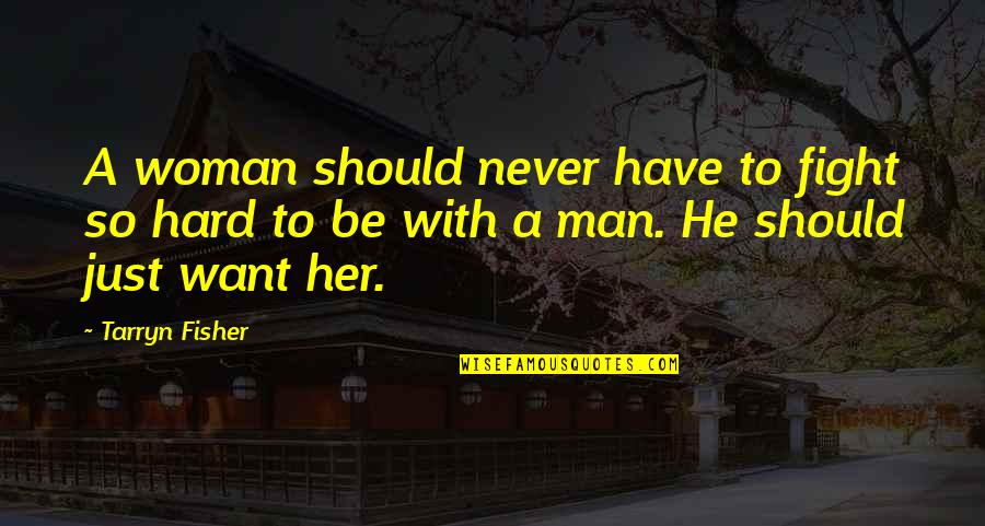 A Man Should Never Quotes By Tarryn Fisher: A woman should never have to fight so