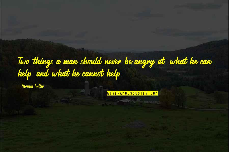 A Man Should Never Quotes By Thomas Fuller: Two things a man should never be angry