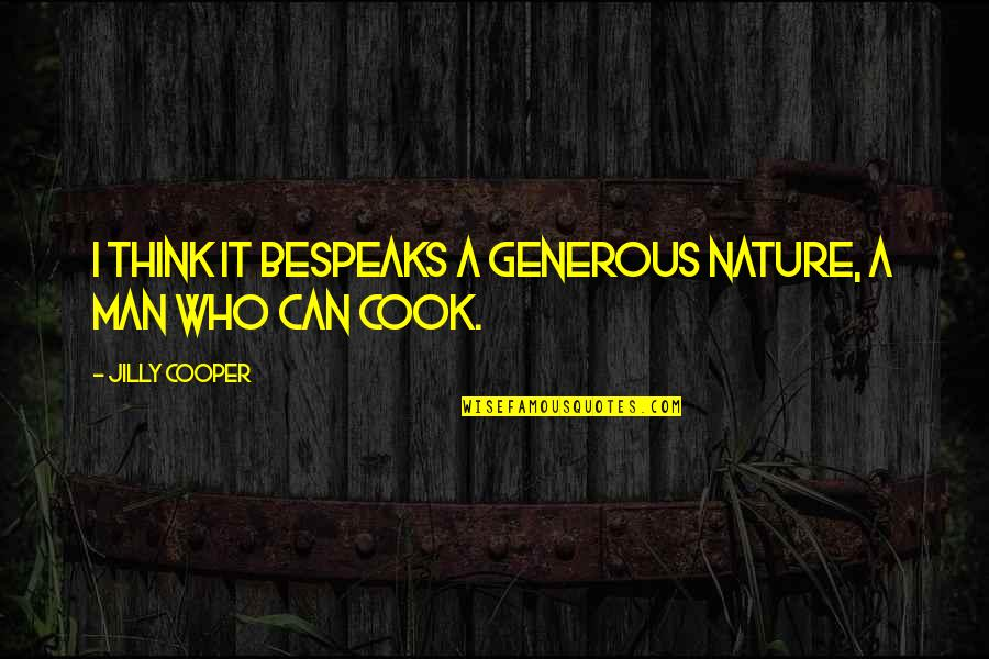 A Man That Can Cook Quotes By Jilly Cooper: I think it bespeaks a generous nature, a