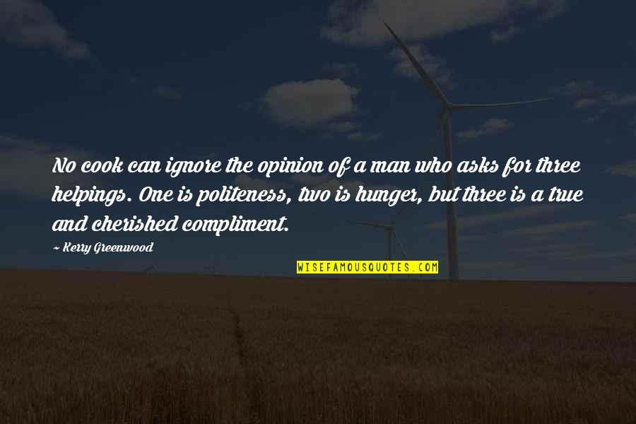 A Man That Can Cook Quotes By Kerry Greenwood: No cook can ignore the opinion of a