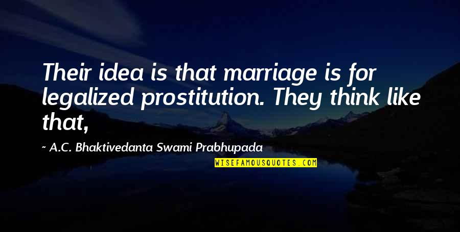 A Marriage Is Like A Quotes By A.C. Bhaktivedanta Swami Prabhupada: Their idea is that marriage is for legalized