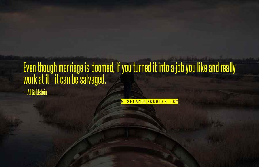A Marriage Is Like A Quotes By Al Goldstein: Even though marriage is doomed, if you turned