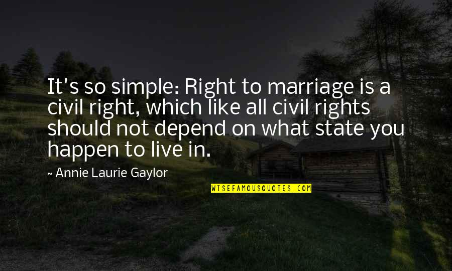 A Marriage Is Like A Quotes By Annie Laurie Gaylor: It's so simple: Right to marriage is a