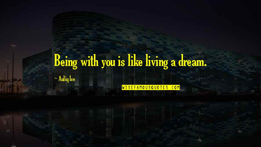 A Marriage Is Like A Quotes By Auliq Ice: Being with you is like living a dream.