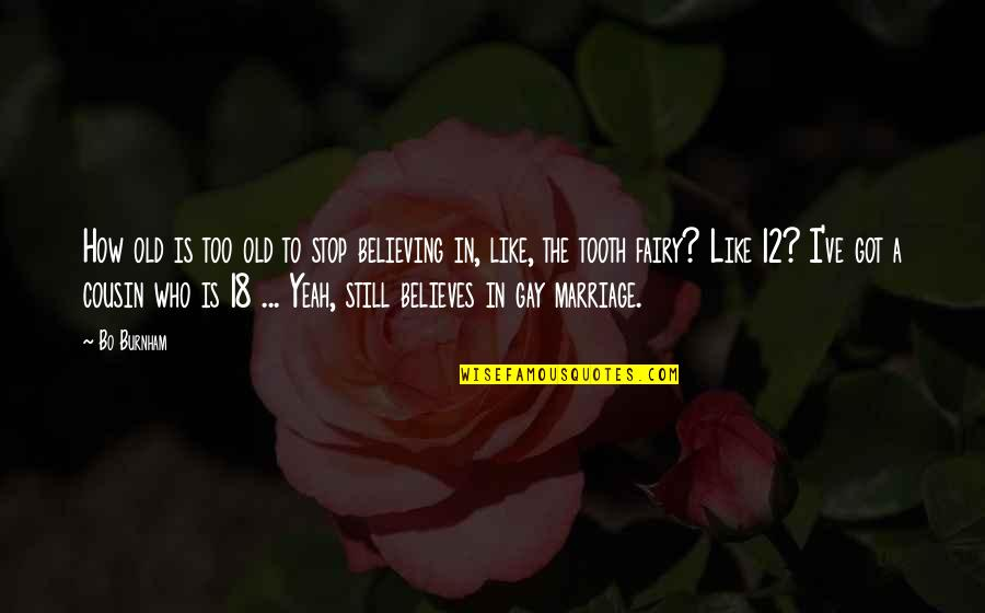 A Marriage Is Like A Quotes By Bo Burnham: How old is too old to stop believing