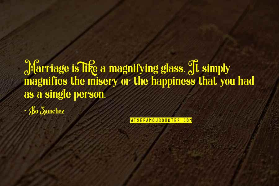 A Marriage Is Like A Quotes By Bo Sanchez: Marriage is like a magnifying glass. It simply