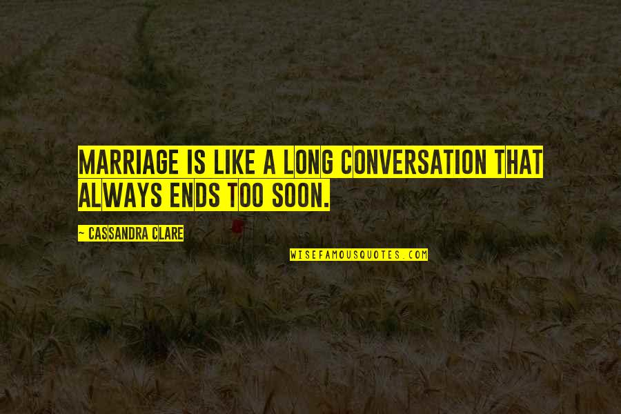 A Marriage Is Like A Quotes By Cassandra Clare: Marriage is like a long conversation that always