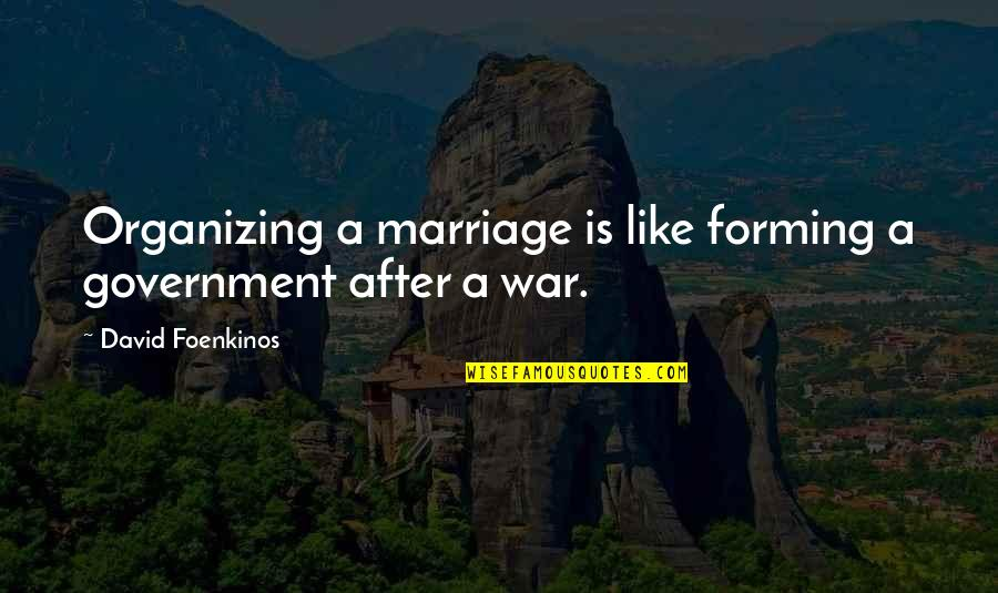 A Marriage Is Like A Quotes By David Foenkinos: Organizing a marriage is like forming a government
